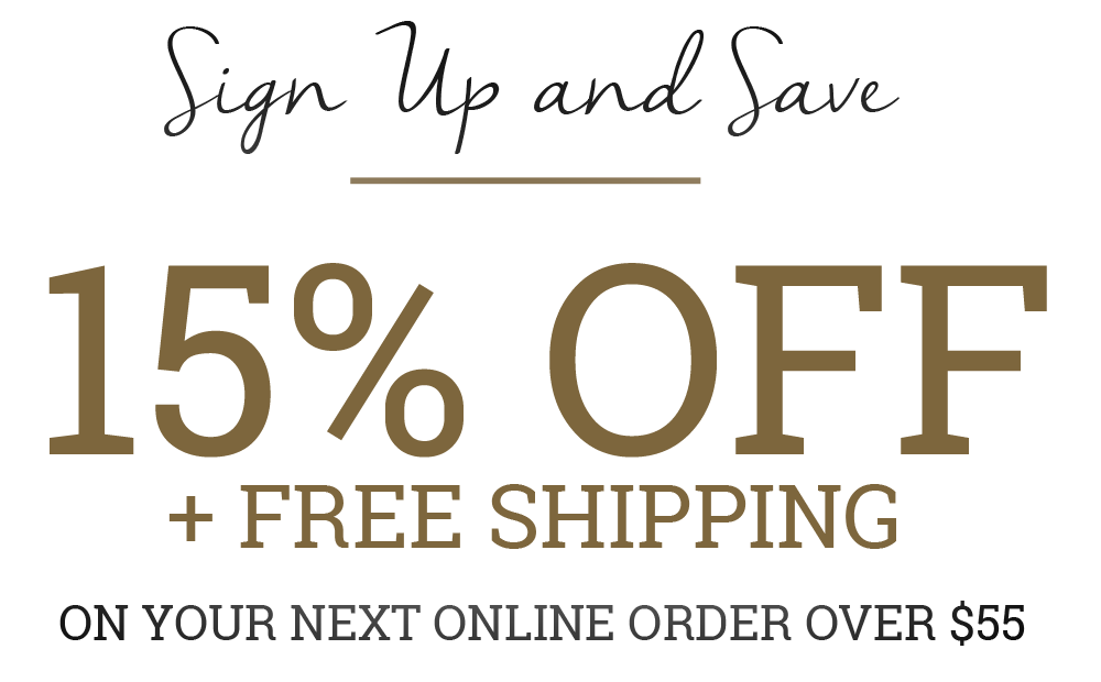 Sign up and save 15 percent plus free shipping on your next order over 55 dollars